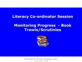 Literacy Co-ordinator Session Monitoring Progress - Book Trawls/Scrutinies