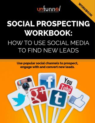 SOCIAL PROSPECTING WORKBOOK: HOW TO USE SOCIAL MEDIA TO FIND NEW LEADS