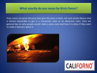 What exactly do you mean by Brick Ovens?