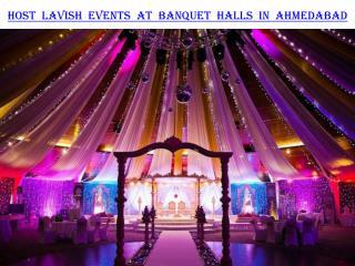 Host lavish events at banquet halls in Ahmedabad