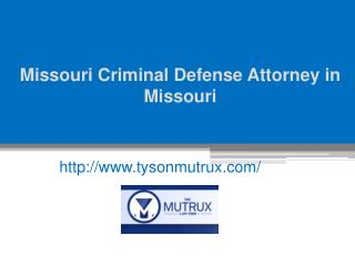 Missouri Criminal Defense Attorney in Missouri - www.tysonmutrux.com