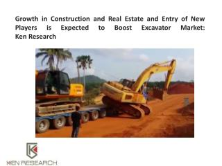 Growth in Construction and Real Estate and Entry of New Players is Expected to Boost Excavator Market: Ken Research