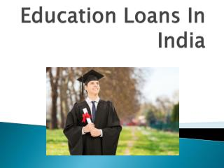 Education Loans India : Educational Loans is Designed to Meet Educational Expenses