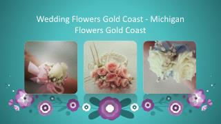Wedding Flowers Gold Coast - Michigan Flowers Gold Coast