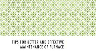 Tips for Better and Effective Maintenance of Furnace