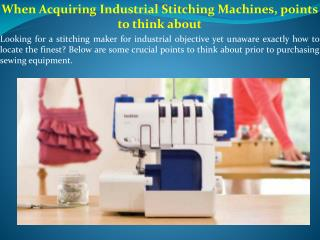 When Acquiring Industrial Stitching Machines, points to think about
