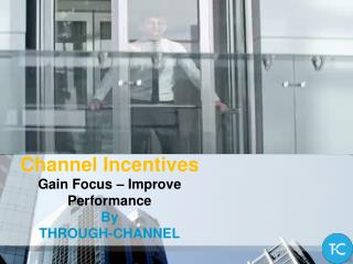 Channel Incentives - Gain Focus - Improve Performance By Through-Channel