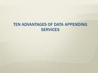 Ten Advantages Of Data Appending Services