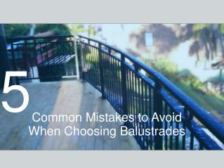 5 Common Mistakes to Avoid When Choosing Balustrades
