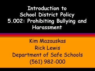 Introduction to  School District Policy  5.002: Prohibiting Bullying and Harassment