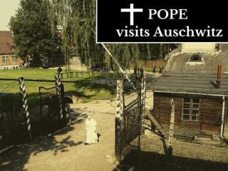 Pope visits Auschwitz