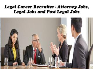 Legal Career Recruiter - Attorney Jobs, Legal Jobs and Post Legal Jobs