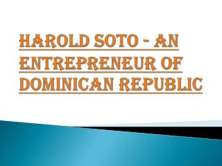 Harold Soto - An Entrepreneur of Dominican Republic