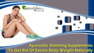 Ayurvedic Slimming Supplements To Get Rid Of Excess Body Weight Naturally