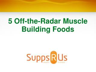 5 Off-the-Radar Muscle Building Foods