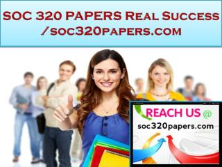 SOC 320 PAPERS Real Success /soc320papers.com
