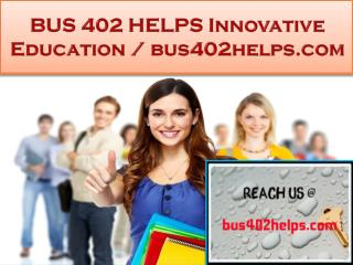 BUS 402 HELPS Innovative Education / bus402helps.com