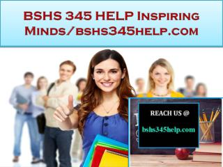 BSHS 345 HELP Real Success / bshs345help.com