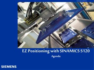 EZ Positioning with SINAMICS S120 Agenda