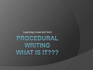 Procedural Writing What is It???