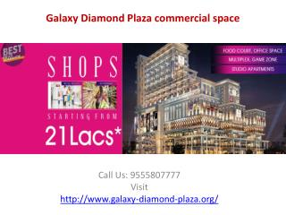 Call and book now 9555807777 Galaxy Diamond Plaza