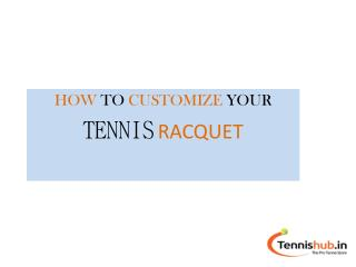 HOW to customize tennis racquet