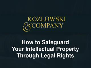 How to Safeguard Your Intellectual Property Through Legal Rights