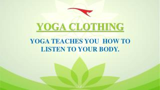 YOGA CLOTHING - YOGA TEACHES YOU  HOW TO LISTEN TO YOUR BODY