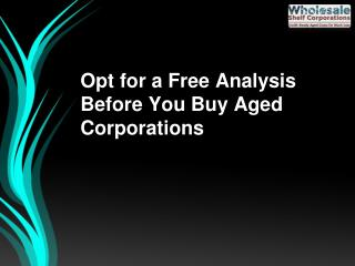 Opt for a Free Analysis Before You Buy Aged Corporations