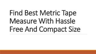 Find Best Metric Tape Measure With Hassle Free And Compact Size