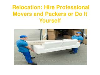 Relocation: Hire Professional Movers and Packers or Do It Yourself