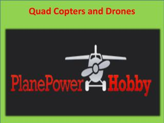 Quad Copters and Drones