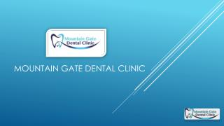 Mountain Gate Dental Clinic offering technologically advanced treatment procedures