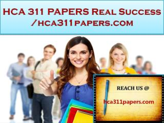 HCA 311 PAPERS Real Success /hca311papers.com
