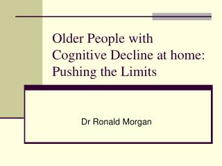 Older People with Cognitive Decline at home: Pushing the Limits