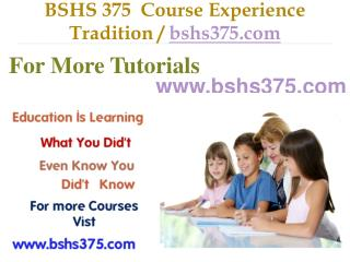 BSHS 375  Course Experience Tradition / bshs375.com