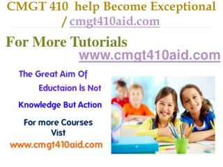 CMGT 410  help Become Exceptional  /cmgt410aid.com