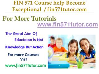 FIN 571 Course help Become Exceptional  / fin571tutor.com
