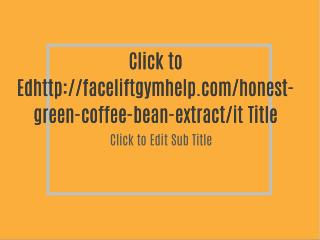 http://faceliftgymhelp.com/honest-green-coffee-bean-extract/