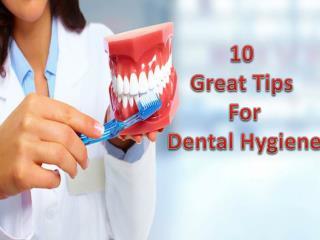 10  Great Tips  For  Dental Hygiene
