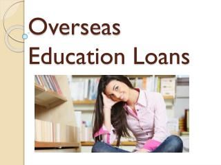 Overseas Education Loans : Overseas education loan for a fruitful future