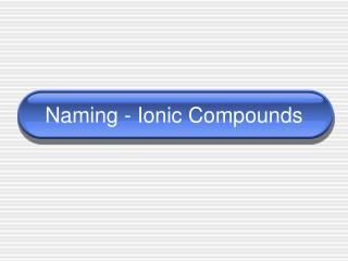 Naming - Ionic Compounds