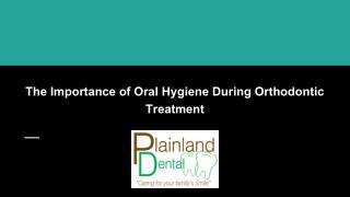The Importance of Oral Hygiene During Orthodontic Treatment - Plainland Dental