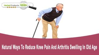 Natural Ways To Reduce Knee Pain And Arthritis Swelling In Old Age People