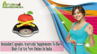 Instaslim Capsules, Ayurvedic Supplements To Burn Body Fat Are Now Online In India