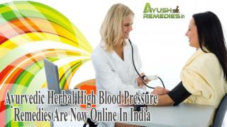 Ayurvedic Herbal High Blood Pressure Remedies Are Now Online In India