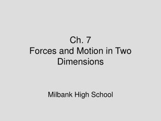 Ch. 7  Forces and Motion in Two Dimensions