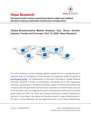 Global Bioinformatics Market Analysis, Size, Share, Growth, Industry Trends and Forecast, 2014 To 2020: Hexa Research