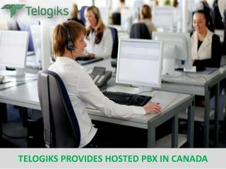 TELOGIKS PROVIDES HOSTED PBX IN CANADA