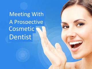 Meeting with a Prospective Cosmetic Dentist